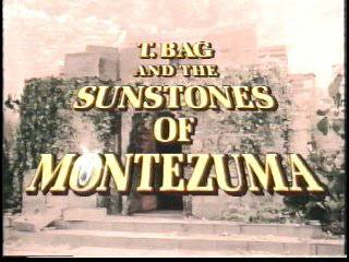 T. Bag and The Sunstones of Montezuma